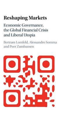 Reshaping Markets: Economic Governance, the Global Financial Crisis and Liberal Utopia (Hardback)