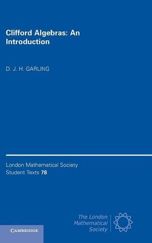 London Mathematical Society Student Texts: Clifford Algebras: An Introduction Series Number 78 (Hardback)