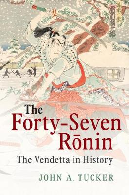 The Forty-Seven Ronin: The Vendetta in History (Hardback)