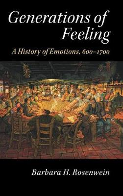 Generations of Feeling: A History of Emotions, 600-1700 (Hardback)