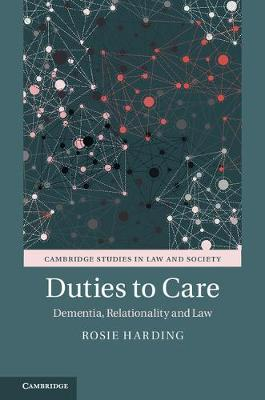 Duties to Care: Dementia, Relationality and Law - Cambridge Studies in Law and Society (Hardback)