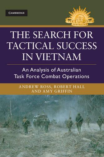 The Search for Tactical Success in Vietnam: An Analysis of Australian Task Force Combat Operations - Australian Army History Series (Hardback)