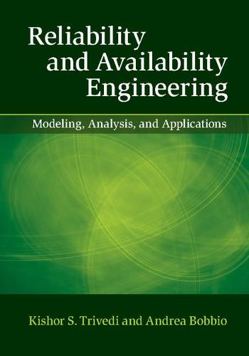 Reliability and Availability Engineering: Modeling, Analysis, and Applications (Hardback)