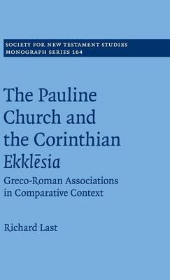 The Pauline Church and the Corinthian Ekklesia: Greco-Roman Associations in Comparative Context - Society for New Testament Studies Monograph Series 164 (Hardback)