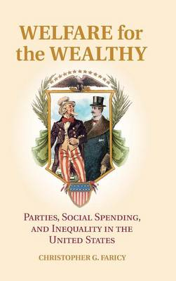 Welfare for the Wealthy: Parties, Social Spending, and Inequality in the United States (Hardback)