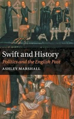 Swift and History: Politics and the English Past (Hardback)