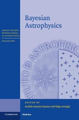 Canary Islands Winter School of Astrophysics: Bayesian Astrophysics Series Number 26 (Hardback)
