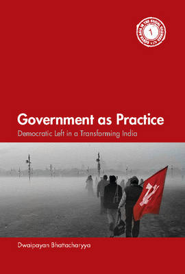 Government as Practice: Democratic Left in a Transforming India - South Asia in the Social Sciences (Hardback)