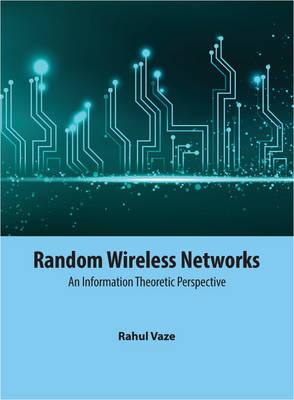 Random Wireless Networks: An Information Theoretic Perspective (Hardback)
