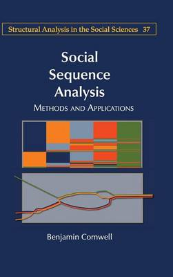 Social Sequence Analysis: Methods and Applications - Structural Analysis in the Social Sciences 37 (Hardback)