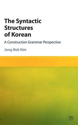 The Syntactic Structures of Korean: A Construction Grammar Perspective (Hardback)