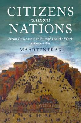 Citizens without Nations: Urban Citizenship in Europe and the World, c.1000-1789 (Hardback)