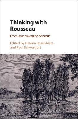 Thinking with Rousseau: From Machiavelli to Schmitt (Hardback)