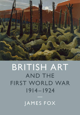 British Art and the First World War, 1914-1924 - Studies in the Social and Cultural History of Modern Warfare (Hardback)