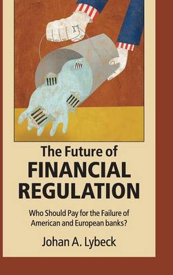The Future of Financial Regulation: Who Should Pay for the Failure of American and European Banks? (Hardback)