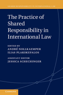 Shared Responsibility in International Law: The Practice of Shared Responsibility in International Law Series Number 3 (Hardback)