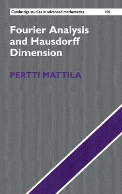 Fourier Analysis and Hausdorff Dimension - Cambridge Studies in Advanced Mathematics 150 (Hardback)