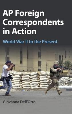 AP Foreign Correspondents in Action: World War II to the Present (Hardback)
