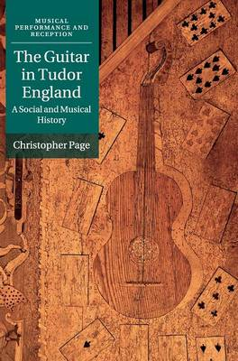The Guitar in Tudor England: A Social and Musical History - Musical Performance and Reception (Hardback)