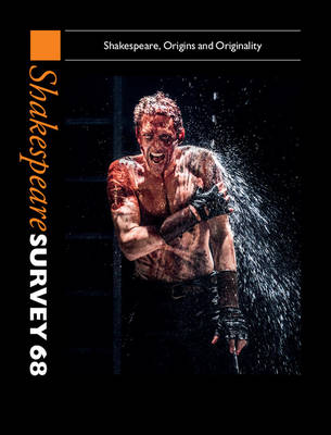 Shakespeare Survey: Shakespeare, Origins and Originality Volume 68 (Hardback)