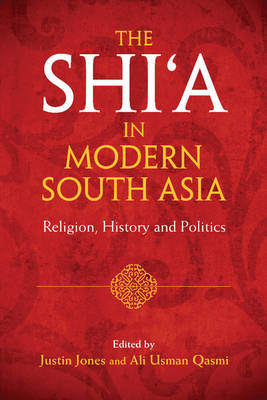The Shi'a in Modern South Asia: Religion, History and Politics (Hardback)