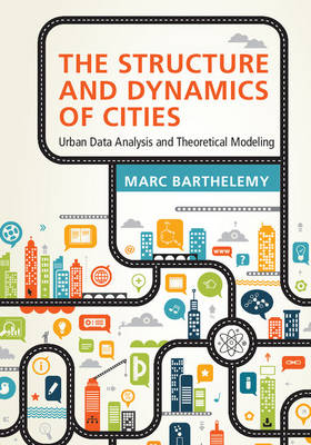 The Structure and Dynamics of Cities: Urban Data Analysis and Theoretical Modeling (Hardback)