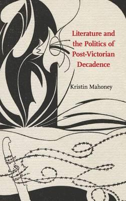 Literature and the Politics of Post-Victorian Decadence (Hardback)