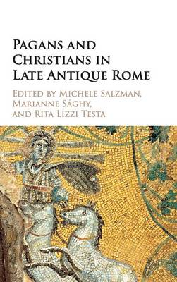 The Wiles Lectures: Pagans and Christians in Late Antique Rome: Conflict, Competition, and Coexistence in the Fourth Century (Hardback)