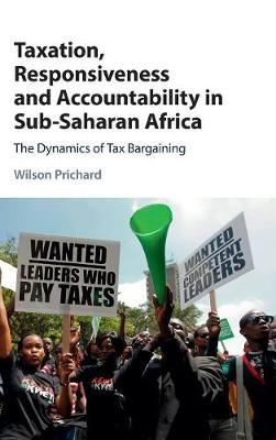 Taxation, Responsiveness and Accountability in Sub-Saharan Africa: The Dynamics of Tax Bargaining (Hardback)