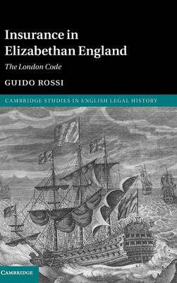 Cambridge Studies in English Legal History: Insurance in Elizabethan England: The London Code (Hardback)