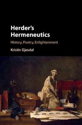 Herder's Hermeneutics: History, Poetry, Enlightenment (Hardback)