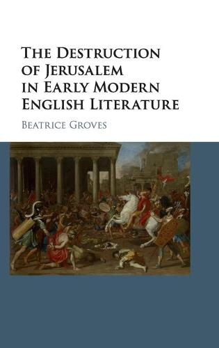 The Destruction of Jerusalem in Early Modern English Literature (Hardback)