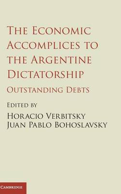The Economic Accomplices to the Argentine Dictatorship: Outstanding Debts (Hardback)