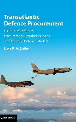Transatlantic Defence Procurement: EU and US Defence Procurement Regulation in the Transatlantic Defence Market (Hardback)