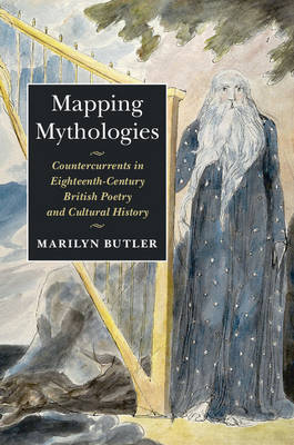 Mapping Mythologies: Countercurrents in Eighteenth-Century British Poetry and Cultural History (Hardback)