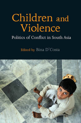 Children and Violence: Politics of Conflict in South Asia (Hardback)