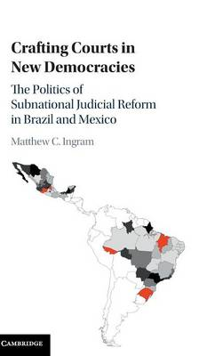 Crafting Courts in New Democracies: The Politics of Subnational Judicial Reform in Brazil and Mexico (Hardback)