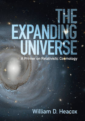 The Expanding Universe: A Primer on Relativistic Cosmology (Hardback)