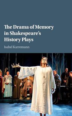 The Drama of Memory in Shakespeare's History Plays (Hardback)