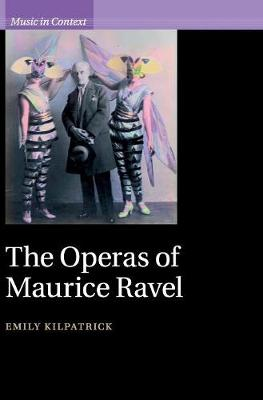 The Operas of Maurice Ravel - Music in Context (Hardback)