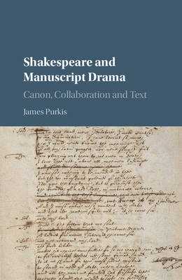 Shakespeare and Manuscript Drama: Canon, Collaboration and Text (Hardback)