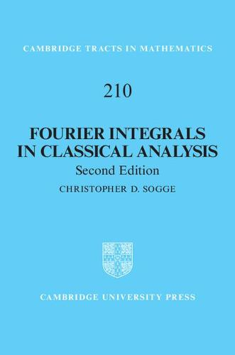 Fourier Integrals in Classical Analysis - Cambridge Tracts in Mathematics 210 (Hardback)