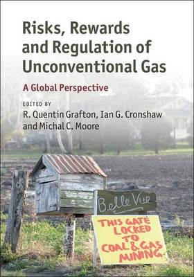 Risks, Rewards and Regulation of Unconventional Gas: A Global Perspective (Hardback)