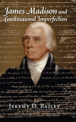 James Madison and Constitutional Imperfection (Hardback)
