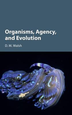 Organisms, Agency, and Evolution (Hardback)
