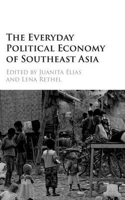 The Everyday Political Economy of Southeast Asia (Hardback)