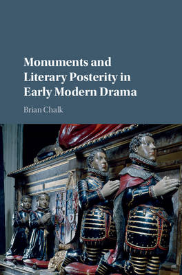 Monuments and Literary Posterity in Early Modern Drama (Hardback)