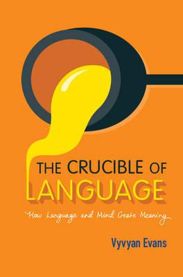The Crucible of Language: How Language and Mind Create Meaning (Hardback)