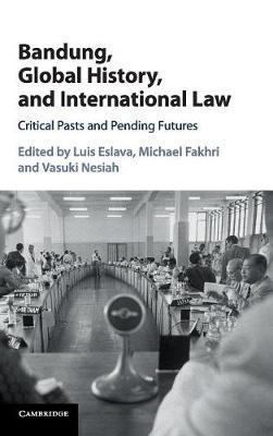 Bandung, Global History, and International Law: Critical Pasts and Pending Futures (Hardback)