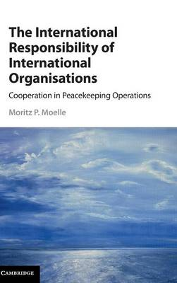 The International Responsibility of International Organisations: Cooperation in Peacekeeping Operations (Hardback)